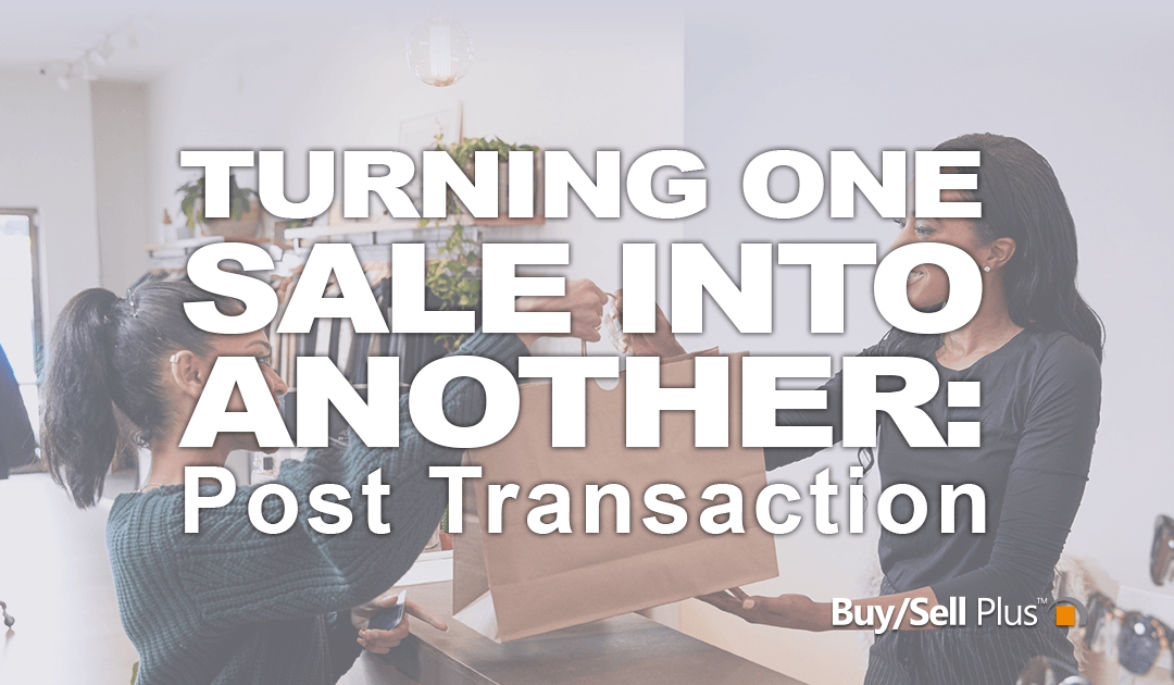 Turning one sale into another – Pt.2- Post Transactional Touchpoints