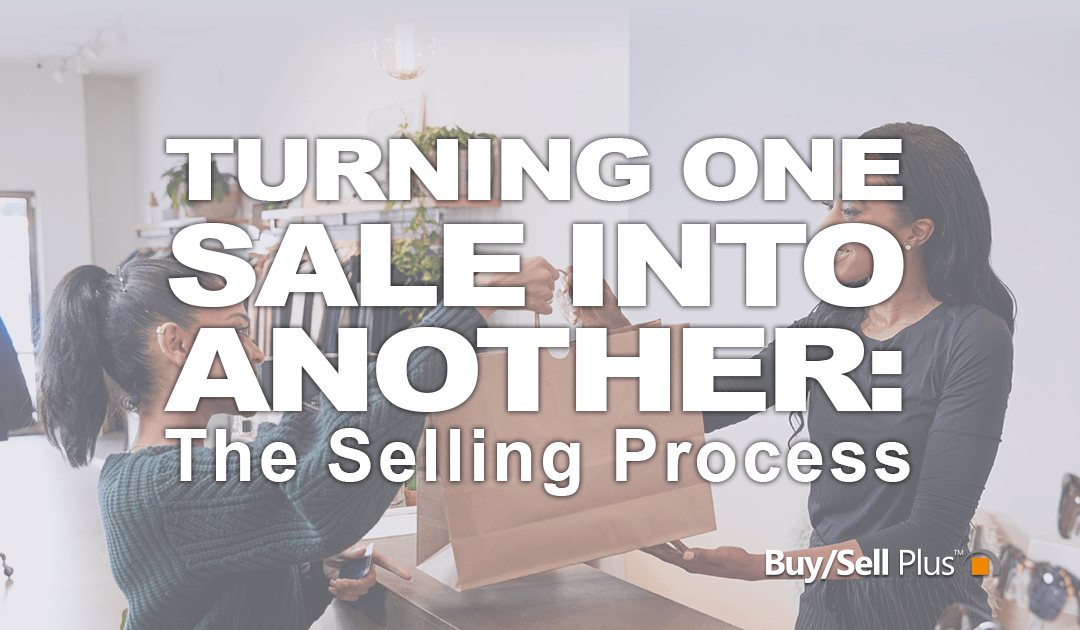 Turning one sale into another- Pt.1 – Selling Process